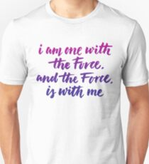 I am one with the Force, and the Force, is with me Unisex T-Shirt