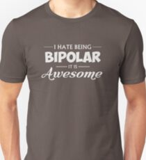 I Hate Being Bipolar It Is Awesome T-Shirt