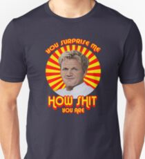 Gordon Ramsay -You Surprise Me.. T-Shirt