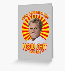 Gordon Ramsay -You Surprise Me.. Greeting Card