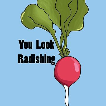 you look radishing by anniemarr