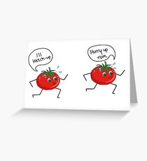 tomatoes running to ketchup  Greeting Card