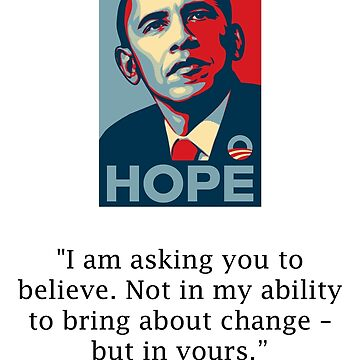 """""""I'm asking you to believe"""" - President Obama by RobSp1derp1g"""