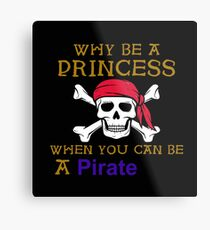 Why Be A Princess When You Can Be A Pirate Metal Print