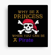 Why Be A Princess When You Can Be A Pirate Canvas Print