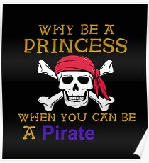 Why Be A Princess When You Can Be A Pirate Poster