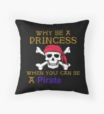 Why Be A Princess When You Can Be A Pirate Throw Pillow