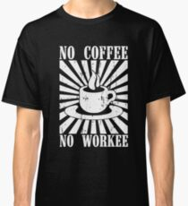 No Coffee No Workie Classic T-Shirt