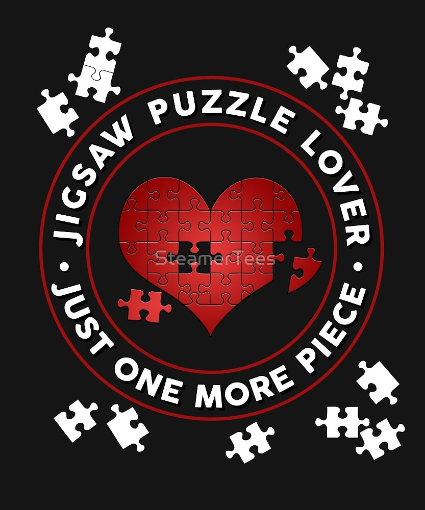 Jigsaw Puzzle Lover Just One More Piece by SteamerTees