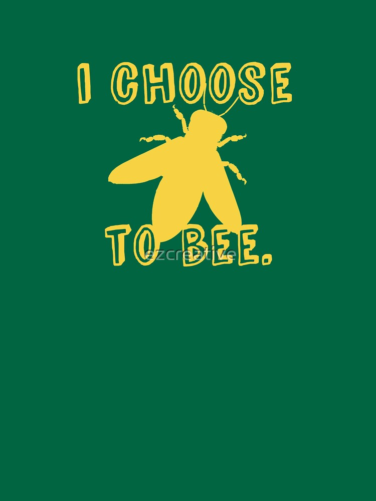I Choose To Bee by ezcreative