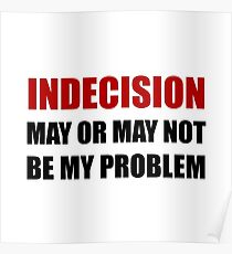 Indecision May Be Problem Poster