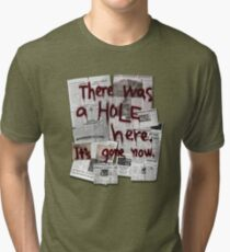 There Was a HOLE Here. It's Gone Now. Tri-blend T-Shirt