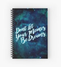 Dont let your memes be dreams Spiral Notebook