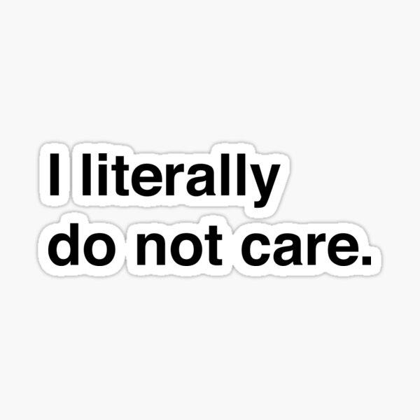 I literally do not care Sticker