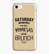 Saturday Mornings are for Mimosas and Brunch iPhone Case/Skin