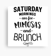 Saturday Mornings are for Mimosas and Brunch Canvas Print