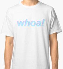 whoa! Classic T-Shirt
