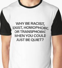 Why Be Racist (Black) Graphic T-Shirt