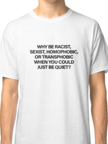 Why Be Racist (Black) Classic T-Shirt