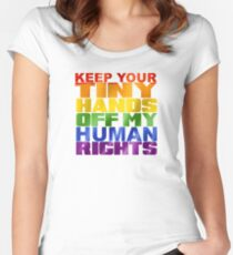 KEEP YOUR TINY HANDS OFF MY HUMAN RIGHTS Women's Fitted Scoop T-Shirt