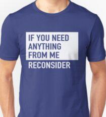 Wenn du etwas von mir brauchst. Überdenken Sie Unisex T-Shirt