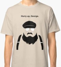 Hurry Up, George Classic T-Shirt