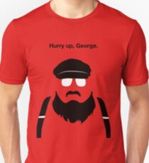Hurry Up, George T-Shirt