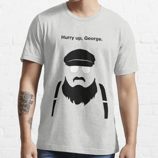 Hurry Up, George Essential T-Shirt
