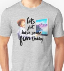 Let's Just Have Some Fun Today T-Shirt