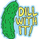 Dill With It by DetourShirts