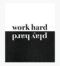 Work Hard, Play Hard Photographic Print