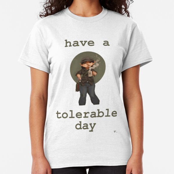 Have a Tolerable Day Classic T-Shirt