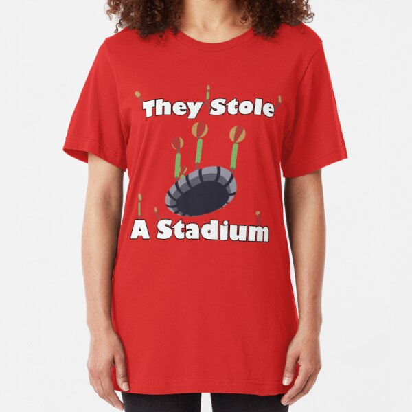 They Stole A Stadium Slim Fit T-Shirt