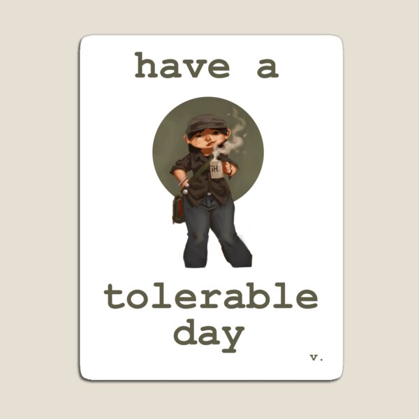 Have a Tolerable Day Magnet