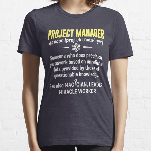 Project Manager Shirt - Being A Project Manager Is Easy But Essential T-Shirt