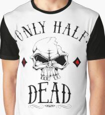 only half dead Graphic T-Shirt