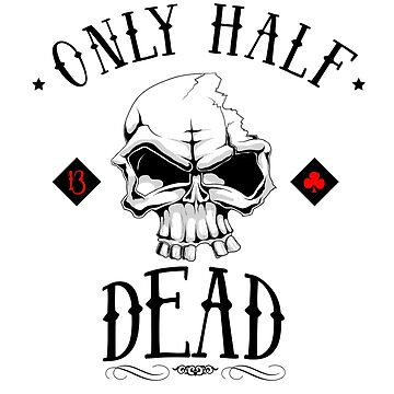 only half dead by LeeTshirt