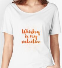 Whiskey Is My Valentine Women's Relaxed Fit T-Shirt