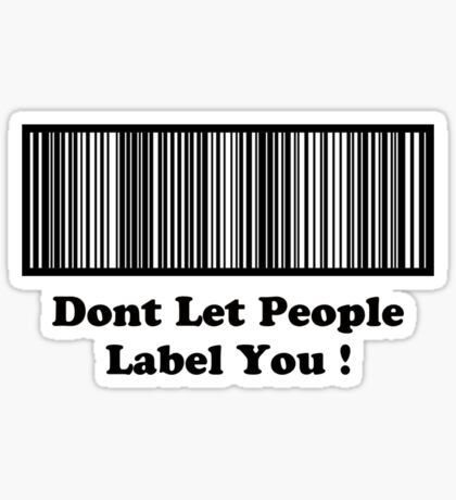 Dont Let People Label You   ( Black Text T-Shirt & Sticker ) Sticker