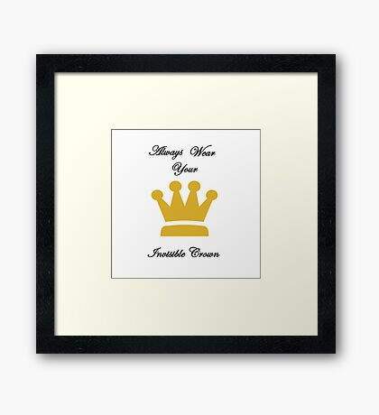 Always Wear Your Invisible Crown Framed Print