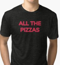 All The Pizzas | Who Doesn't Love Pizza? Tri-blend T-Shirt