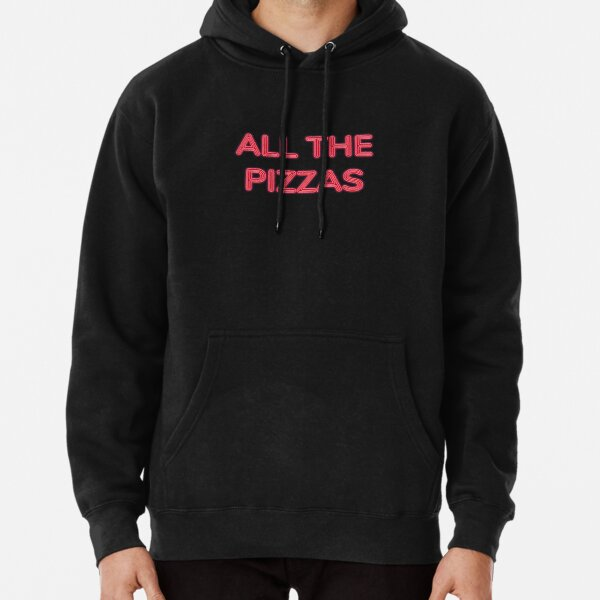 All The Pizzas | Who Doesn't Love Pizza? Pullover Hoodie