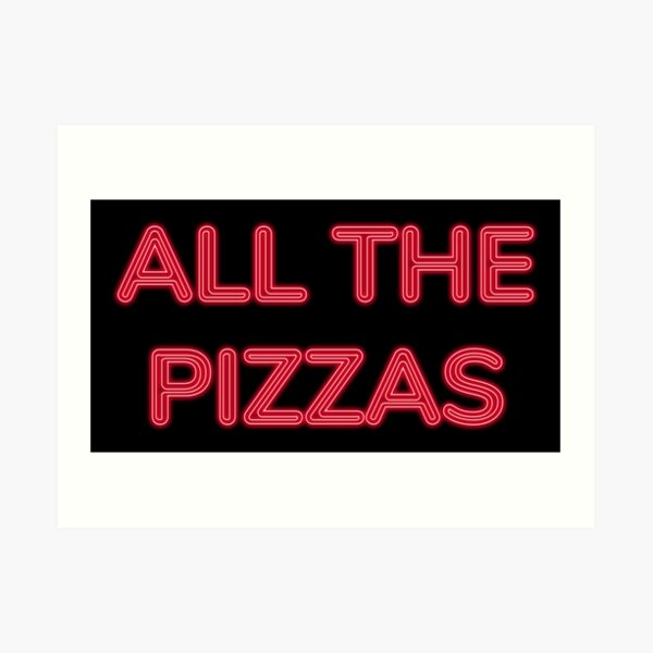All The Pizzas | Who Doesn't Love Pizza? Art Print