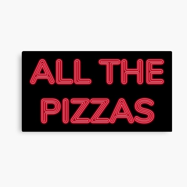 All The Pizzas | Who Doesn't Love Pizza? Canvas Print