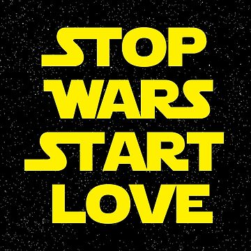 Stop Wars Start Love by mateusquandt