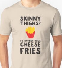 Skinny thighs? I'd rather have cheese fries Unisex T-Shirt