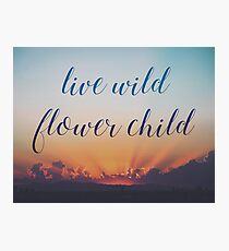 Live Wild Flower Child Photographic Print