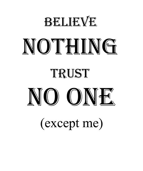 Believe Nothing Trust No One Except Me Posters By Studion Redbubble