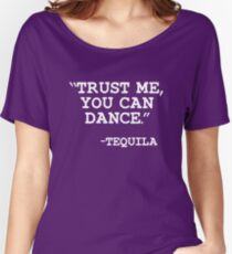 Trust Me you can dance - Tequila Women's Relaxed Fit T-Shirt