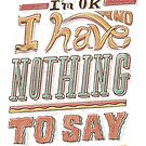 I HAVE NOTHING TO SAY by Ilustrata Design